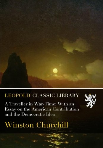 Download A Traveller in War-Time; With an Essay on the American Contribution and the Democratic Idea pdf epub