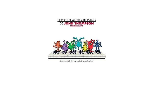 Amazon.com: Curso Elementar De Piano De John Thompson: Primeira Parte - Partitions: Musical Instruments