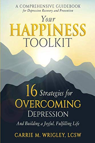 Your Happiness Toolkit: 16 Strategies for Overcoming Depression, and Building a Joyful, Fulfilling Life by Morning Light Publishing