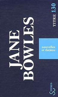 Nouvelles et théâtre par Jane Bowles