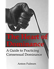 The Heart of Dominance: a guide to practicing consensual dominance