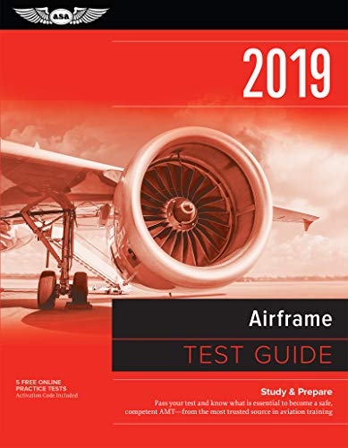 Airframe Test Guide 2019: Pass your test and know what is essential to become a safe, competent AMT from the most trusted source in aviation training (Fast-Track Test Guides)