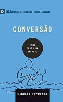 Conversão: Como Deus cria um povo (Portuguese Edition) by [Lawrence, Michael]