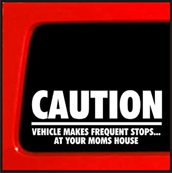 Caution Vehicle Makes Frequent Stops at Your Moms House JDM funny decal sticker prank joke