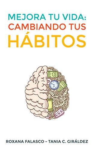 Portada del libro Mejora tu vida: Cambiando tus hábitos de Roxana Falasco, Tania C. Giráldez