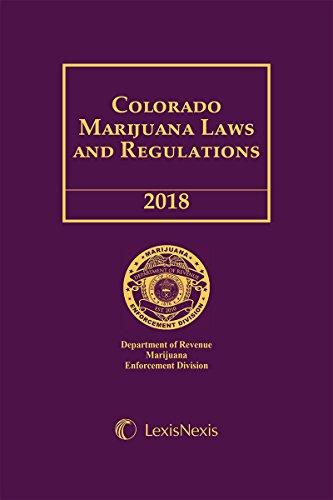 Colorado Marijuana Laws and Regulations, 2018 Edition