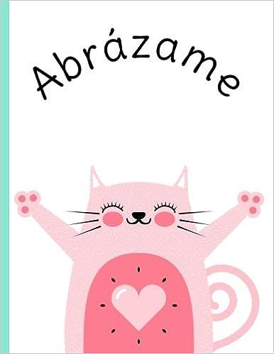 Abrázame: Cuaderno de dibujo, Más de 100 páginas, papel blanco, Tamaño jumbo, diseño lindo gato, frase y motivación (Regalos divertidos) (Volume 3) (Spanish ...
