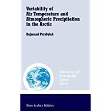 Variability of Air Temperature and Atmospheric Precipitation in the Arctic (Atmospheric and Oceanographic Sciences Library Book 25)