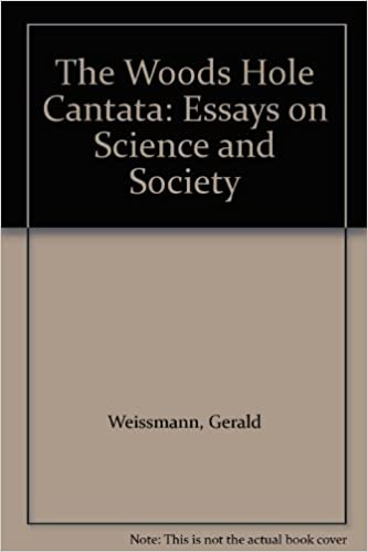 The Woods Hole Cantata: Essays On Science And Society First Edition Edition