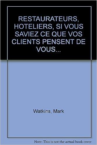 En ligne téléchargement RESTAURATEURS, HOTELIERS, SI VOUS SAVIEZ CE QUE VOS CLIENTS PENSENT DE VOUS... pdf, epub
