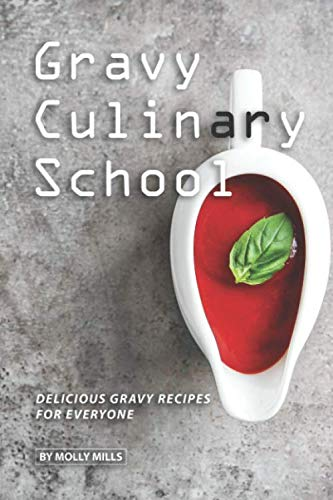 Gravy Culinary School: Delicious Gravy Recipes for Everyone