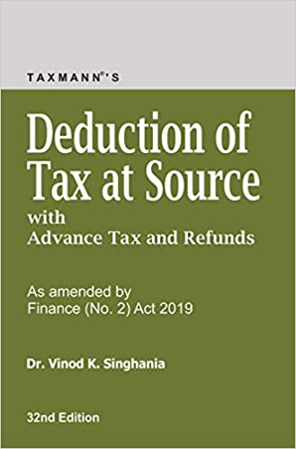 Deduction of Tax at Source with Advance Tax and Refunds-As Amended By Finance (No. 2) Act 2019 (32nd Edition 2019)
