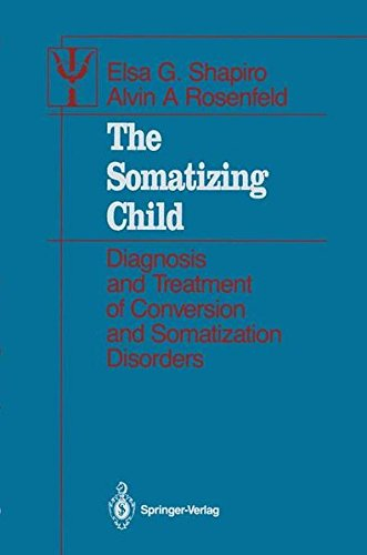 The Somatizing Child: Diagnosis and Treatment of Conversion and Somatization Disorders (Contributions to Psychology and