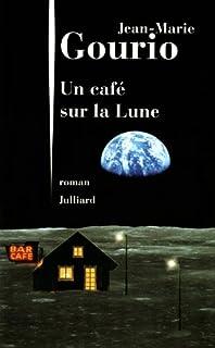 Un café sur la lune : roman, Gourio, Jean-Marie
