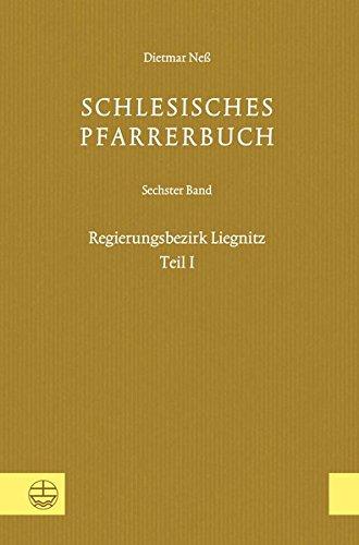 Schlesisches Pfarrerbuch: Sechster Band: Regierungsbezirk Liegnitz, Teil I (German Edition) PDF