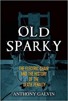 Book Old Sparky: The Electric Chair and the History of the Death Penalty