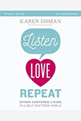 Listen, Love, Repeat Study Guide: Other-Centered Living in a Self-Centered World Paperback