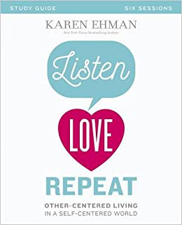 Listen, Love, Repeat Study Guide: Other-Centered Living in a Self