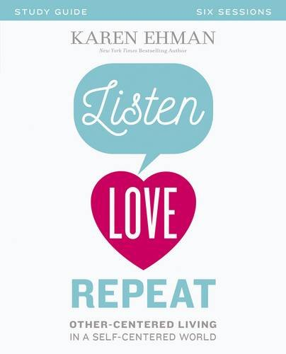 Listen, Love, Repeat Study Guide: Other-Centered Living in a Self-Centered World