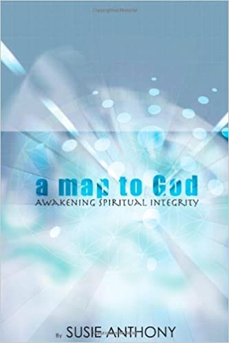 Book A Map to God: Awakening Spiritual Integrity by Susie Anthony (2007-06-13)