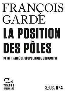 La position des pôles : petit traité de géopolitique subjective, Garde, François