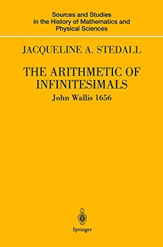 The Arithmetic of Infinitesimals (Sources and Studies in the History of Mathematics and Physical Sciences)
