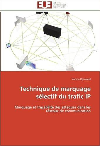 En ligne Technique de marquage sélectif du trafic IP: Marquage et traçabilité des attaques dans les réseaux de communication pdf