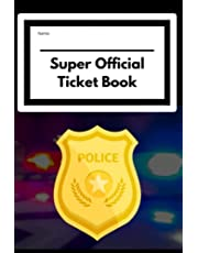 My Super Official Ticket Book: Kids Pretend Police Officer Ticket Book for Imaginary Preschool/Elementary School Play-For Boys and Girls