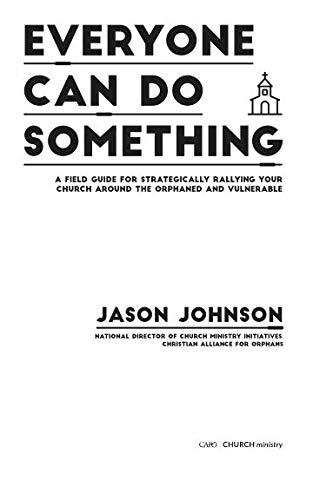 Everyone Can Do Something: A Field Guide for Strategically Rallying Your Church Around the Orphaned and Vulnerable