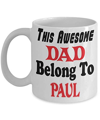 11oz White Mug Funny Father's Day Gift For Dad - This Awesome Dad Belong To Paul - Novelty Birthday Gift For Dad/Papa,al6346