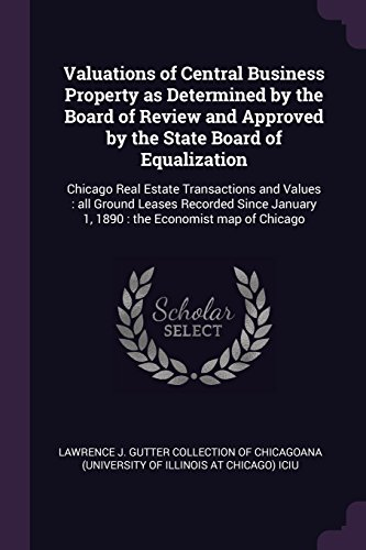 Valuations of Central Business Property as Determined by the Board of Review and Approved by the State Board of Equalization: Chicago Real Estate ... 1, 1890 : the Economist map of Chicago