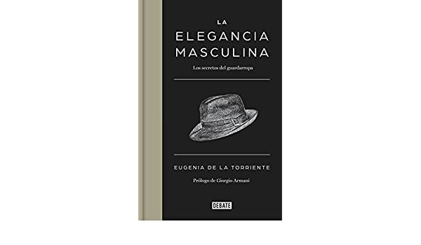 La elegancia masculina: Los secretos del guardarropa (Spanish Edition) - Kindle edition by Eugenia De la Torriente. Arts & Photography Kindle eBooks ...