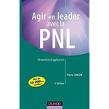 AGIR EN LEADER AVEC LA PNL 3EME EDITION : 50 EXERCICES D'APPLICATION
