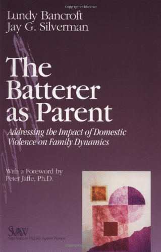 The Batterer as Parent: Addressing the Impact of Domestic Violence on Family Dynamics (SAGE Series on Violence against Women) by R. Lundy Bancroft (2002-03-19)