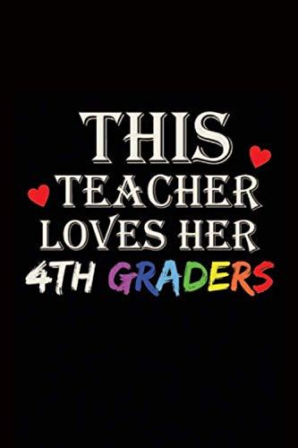 This Teacher Loves Her 4th Graders: 4th Graders Teacher Notebook-Teacher's Blank Lined Journal-Composition Notebook For 4th Grade Teacher