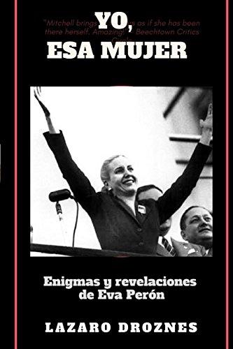 Yo, Esa Mujer.: Enigmas y revelaciones de Eva Perón