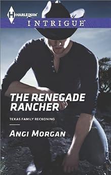 The Renegade Rancher (Texas Family Reckoning Book 2) by [Morgan, Angi]