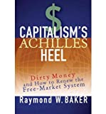 img - for [ Capitalism's Achilles Heel: Dirty Money and How to Renew the Free-Market System ] By Baker, Raymond William ( Author ) [ 2005 ) [ Hardcover ] book / textbook / text book