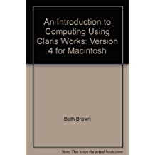 An Introduction to Computing Using Claris Works: Version 4 for Macintosh