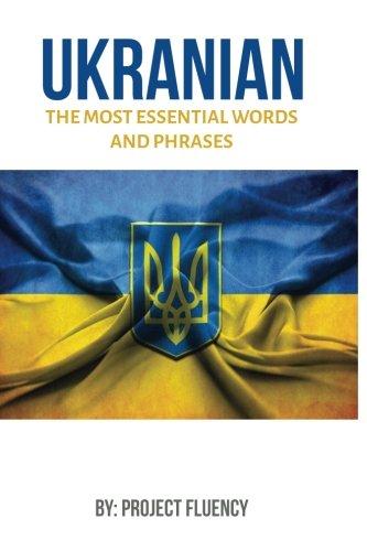 Ukrainian: Learn Ukrainian in a Week, The Most Essential Words & Phrases!: The Ultimate Ukrainian language Phrase Book For Ukrainian Beginners (Ukrainian, Learn Ukrainian, Ukrainian Language)