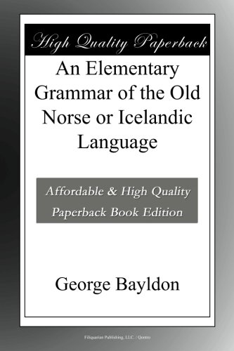 An Elementary Grammar of the Old Norse or Icelandic Language by Filiquarian Legacy Publishing