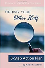 Finding Your Other Half: 8-Step Action Plan (Muslima Coaching Wife Tips Series) Paperback
