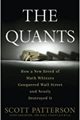 The Quants: How a New Breed of Math Whizzes Conquered Wall Street and Nearly Destroyed It Kindle Edition
