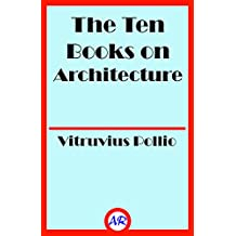 The Ten Books on Architecture (Illustrated)