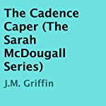 The Cadence Caper: The Sarah McDougall Series | J.M. Griffin