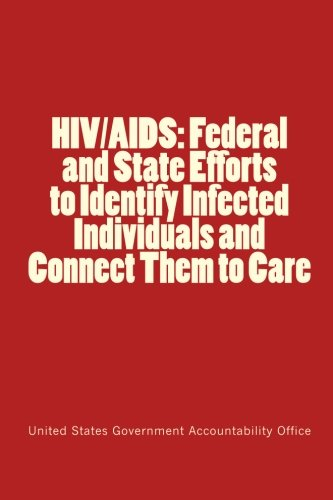 Read Online HIV/AIDS: Federal and State Efforts to Identify Infected Individuals and Connect Them to Care ebook