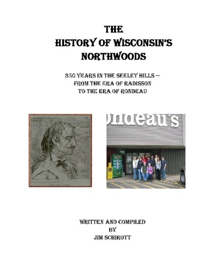 the-history-of-wisconsins-northwoods-350-years-in-the-seeley-hills-from-the-era-of-radisson-to-the-e