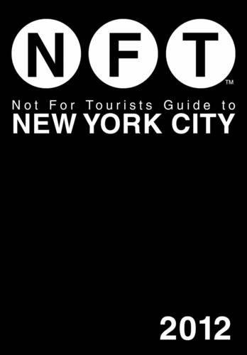 Not For Tourists Guide to New York City: 2012