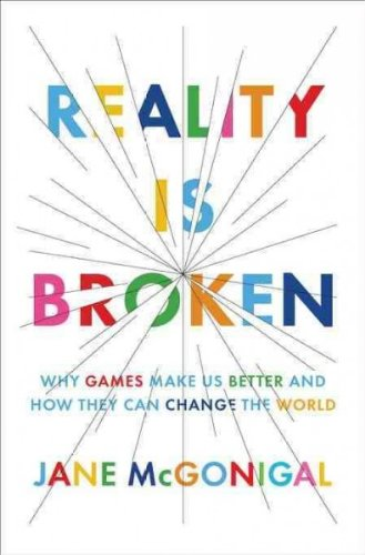 Reality Is Broken Why Games Make Us Better And How They Can Change The World Reality Is Broken