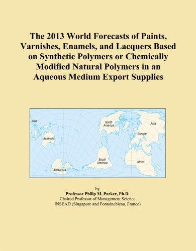 El mundo 2013previsiones de pinturas, Barnices, esmaltes y barnices sobre la base de polímeros sintéticas o químicamente...